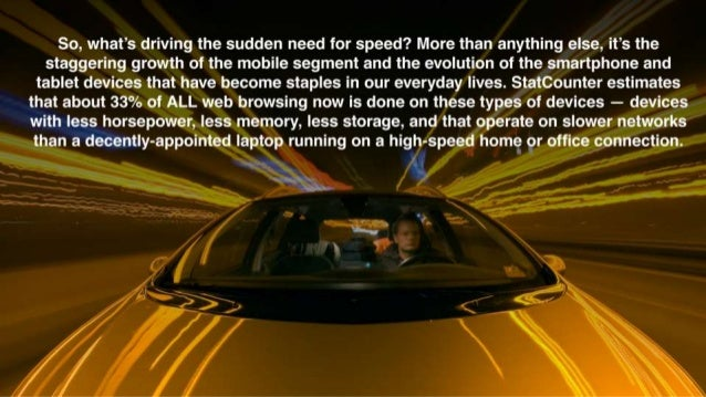 So,  what's driving the sudden need for speed?  More than anything else,  it's the staggering growth of the mobile segment...