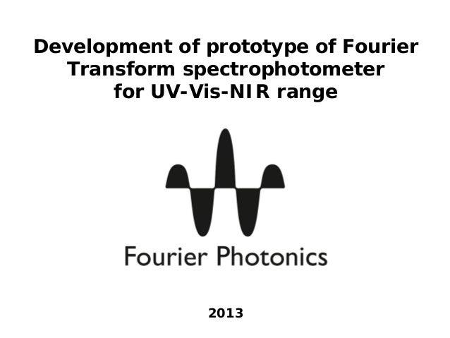 Development of prototype of Fourier  Transform spectrophotometer       for UV-Vis-NIR range               2013