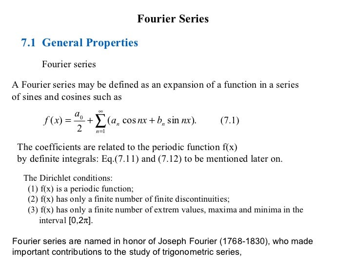 Fourier Series  7.1 General Properties       Fourier seriesA Fourier series may be defined as an expansion of a function i...