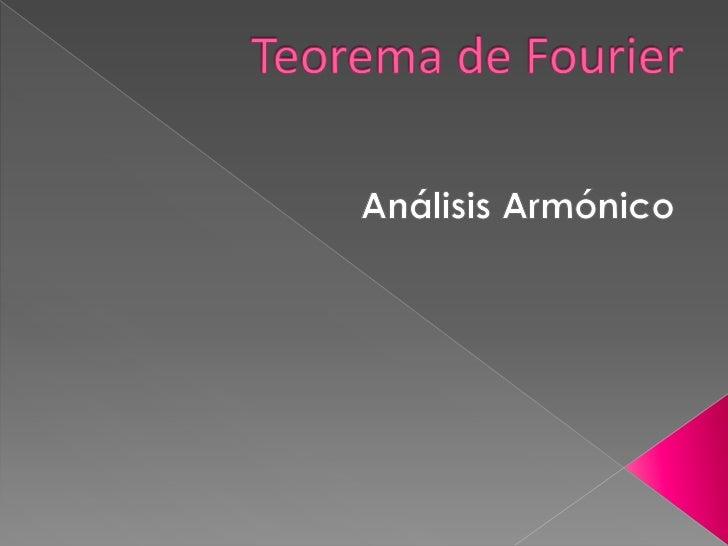    Fourier es una técnica    matemática, desarrollada hace más de    siglo y medio por José Fourier y    publicada en su ...