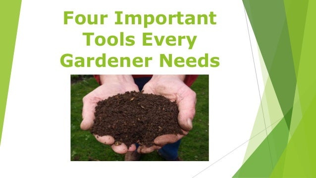 Four Important Tools Every Gardener Needs