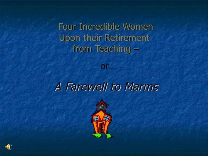 Four Incredible WomenUpon their Retirement   from Teaching –         or…A Farewell to Marms