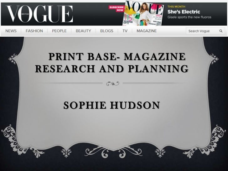 PRINT BASE - MAGAZINERESEARCH AND PLANNING    SOPHIE HUDSON