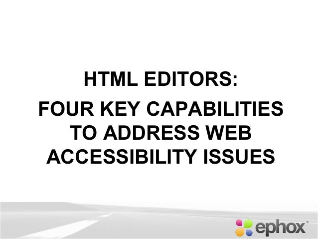 HTML EDITORS:FOUR KEY CAPABILITIESTO ADDRESS WEBACCESSIBILITY ISSUES