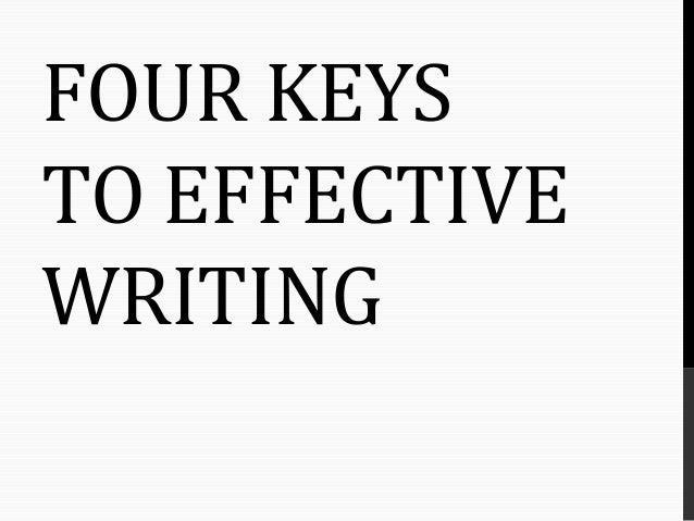 FOUR KEYS TO EFFECTIVE WRITING