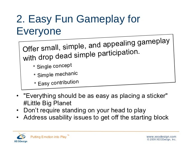 2. Easy Fun Gameplay for Everyone <ul><li>&quot;Everything should be as easy as placing a sticker&quot; #Little Big Planet...