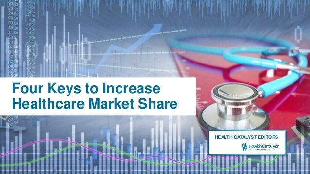 Four Keys to Increase Healthcare Market Share HEALTH CATALYST EDITORS