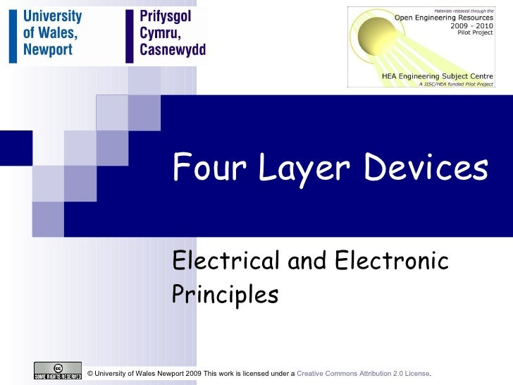 Four Layer Devices Electrical and Electronic Principles © University of Wales Newport 2009 This work is licensed under a  ...