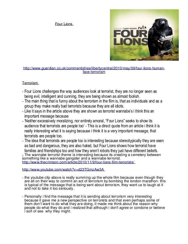 Four Lions http://www.guardian.co.uk/commentisfree/libertycentral/2010/may/09/four-lions-human- face-terrorism Terrorism -...