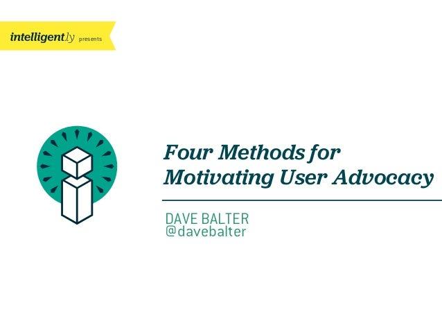 presentsDAVE BALTER@davebalterFour Methods forMotivating User Advocacy
