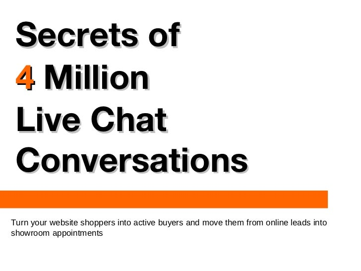 Secrets of 4 Million Live Chat ConversationsTurn your website shoppers into active buyers and move them from online leads ...