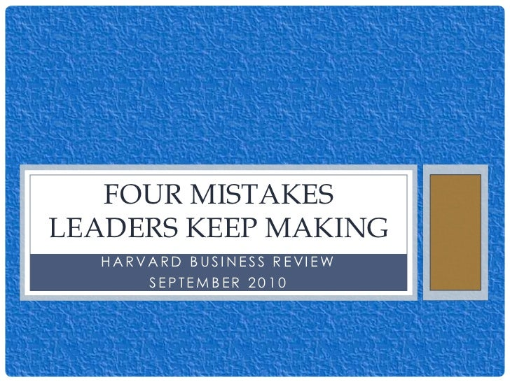 Harvard Business Review <br />September 2010<br />Four Mistakes Leaders Keep Making<br />