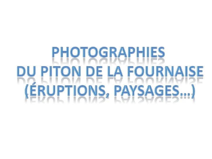 Photographies <br />du Piton de la fournaise<br />(éruptions, paysages…)<br />