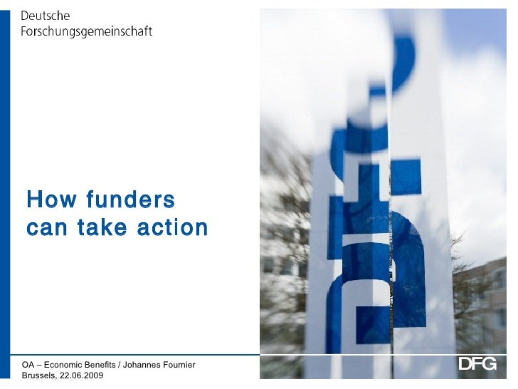 How funders can take action OA – Economic Benefits / Johannes Fournier Brussels, 22.06.2009 DFG