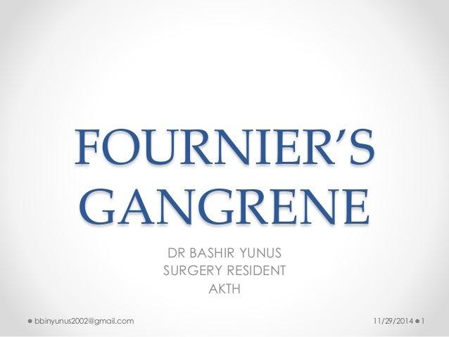 FOURNIER'S  GANGRENE  DR BASHIR YUNUS  SURGERY RESIDENT  AKTH  bbinyunus2002@gmail.com 11/29/2014 1