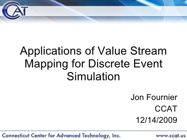 Applications of Value Stream Mapping for Discrete Event Simulation Jon Fournier CCAT 12/14/2009