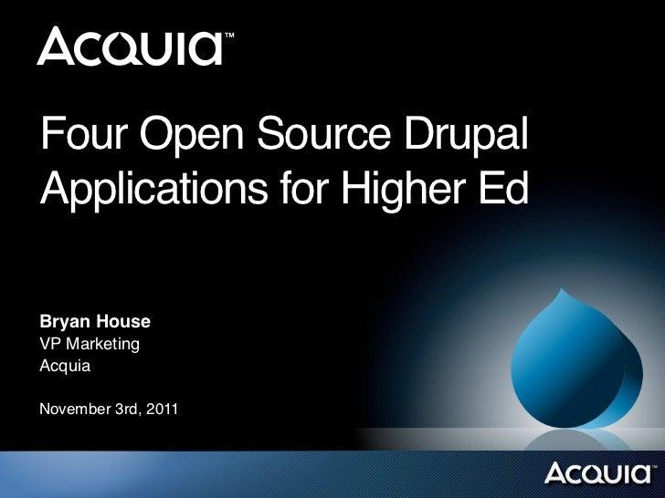 Four Open Source DrupalApplications for Higher EdBryan HouseVP MarketingAcquiaNovember 3rd, 2011