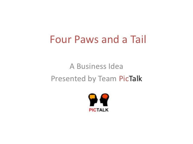 Four Paws and a Tail     A Business IdeaPresented by Team PicTalk