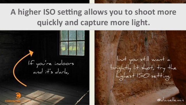 A  higher  ISO  seQng  allows  you  to  shoot  more   quickly  and  capture  more  light.   If...