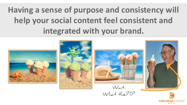 Having  a  sense  of  purpose  and  consistency  will   help  your  social  content  feel  consi...