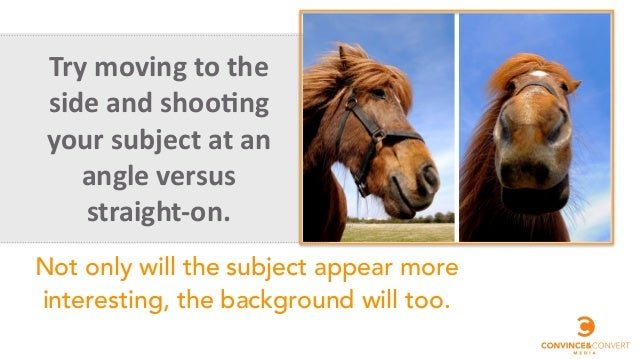 Try	   moving	   to	   the	    side	   and	   shoo@ng	    your	   subject	   at	   an	    angle	   versus	    straight-­‐o...