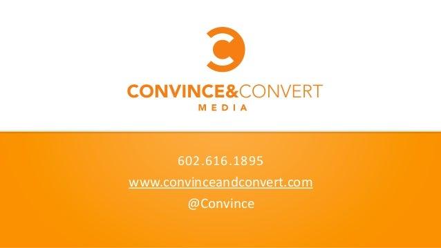 602.616.1895   www.convinceandconvert.com   @Convince