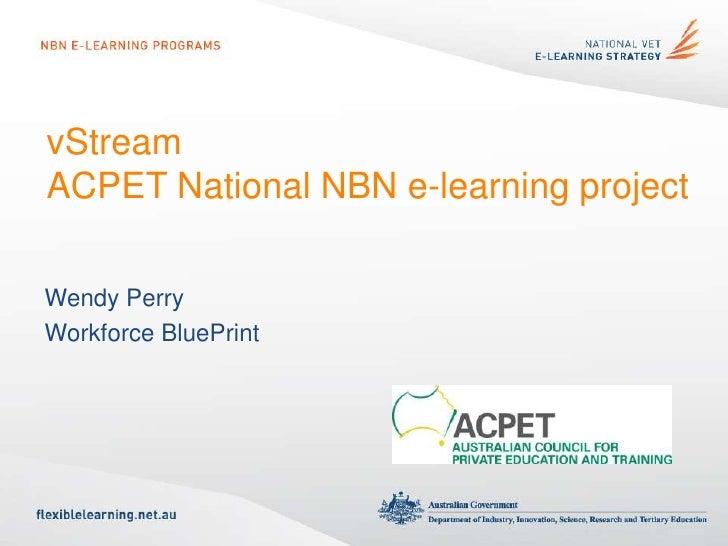 vStreamACPET National NBN e-learning projectWendy PerryWorkforce BluePrint