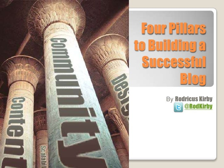 Four Pillars to Building a Successful Blog<br />By Rodricus Kirby<br />@RodKirby<br />