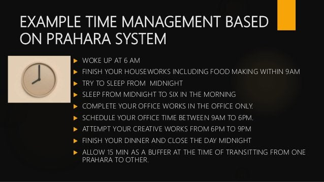 EXAMPLE TIME MANAGEMENT BASED ON PRAHARA SYSTEM  WOKE UP AT 6 AM  FINISH YOUR HOUSEWORKS INCLUDING FOOD MAKING WITHIN 9A...