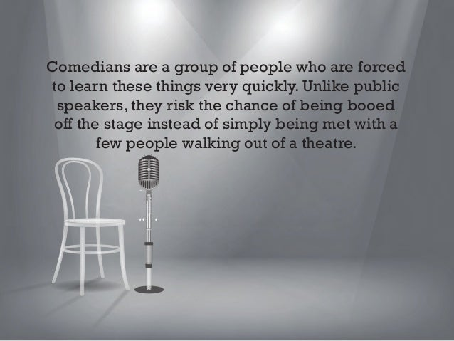 Here are four lessons that public speakers can learn from stand up comedians.