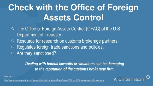 Check with the Office of Foreign Assets Control The Office of Foreign Assets Control (OFAC) of the U.S. Department of Trea...