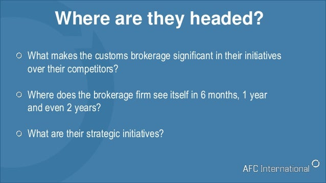 What makes the customs brokerage significant in their initiatives over their competitors? Where does the brokerage firm se...