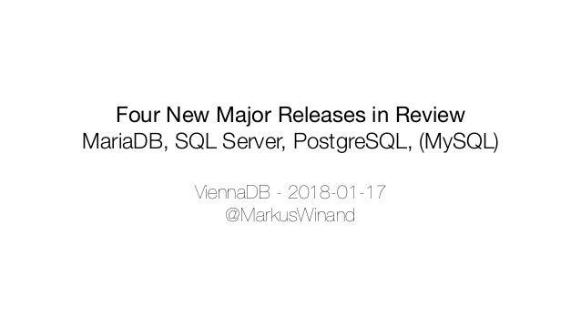 Four New Major Releases in Review  MariaDB, SQL Server, PostgreSQL, (MySQL) ViennaDB - 2018-01-17 @MarkusWinand