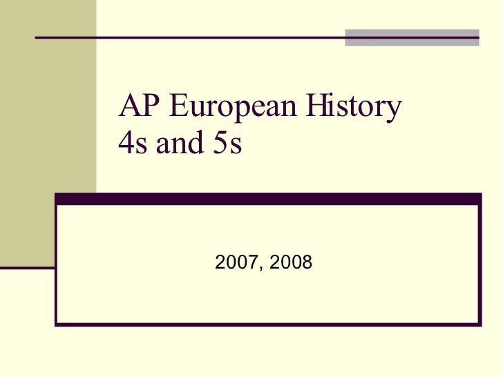 AP European History  4s and 5s 2007, 2008