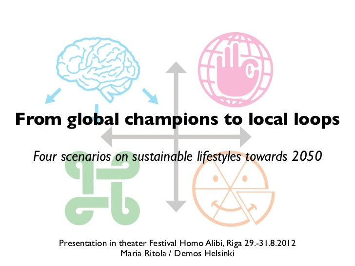 From global champions to local loops  Four scenarios on sustainable lifestyles towards 2050      Presentation in theater F...