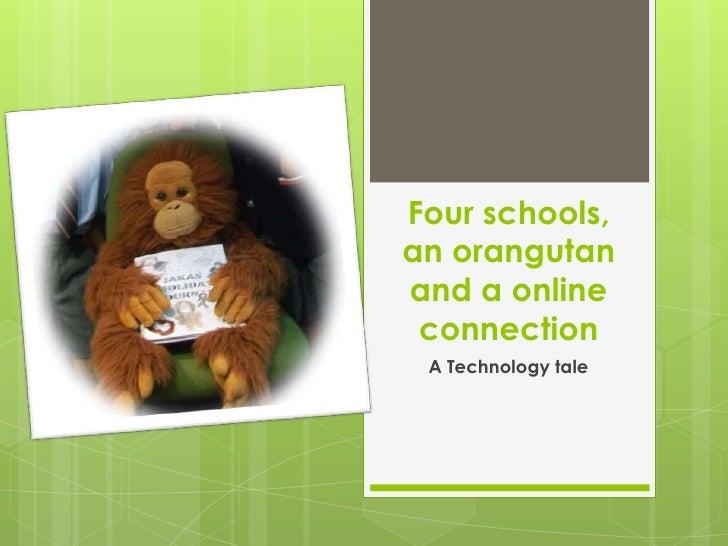 Four schools,an orangutanand a online connection A Technology tale