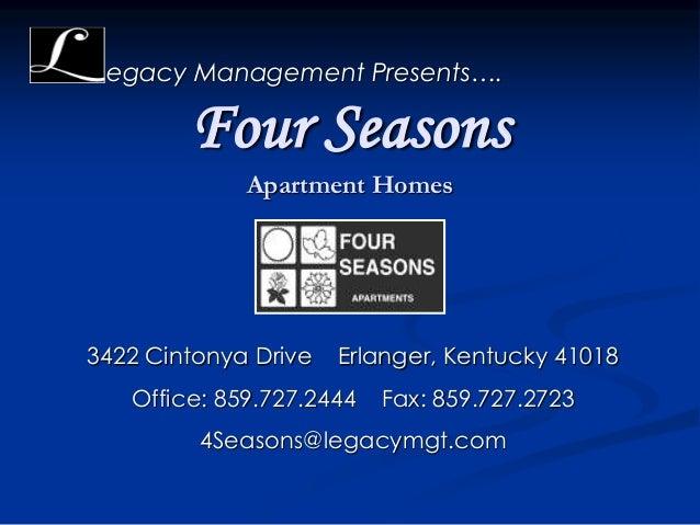 Four Seasons Apartment Homes egacy Management Presents…. 3422 Cintonya Drive Erlanger, Kentucky 41018 Office: 859.727.2444...