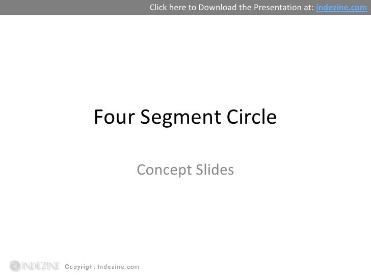 Click here to Download the Presentation at: indezine.comFour Segment Circle    Concept Slides
