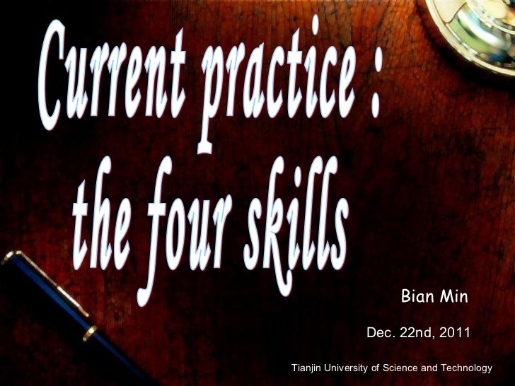 Current practice :  the four skills Dec. 22nd, 2011  Tianjin University of Science and Technology Bian Min