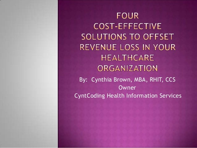 By: Cynthia Brown, MBA, RHIT, CCS Owner CyntCoding Health Information Services