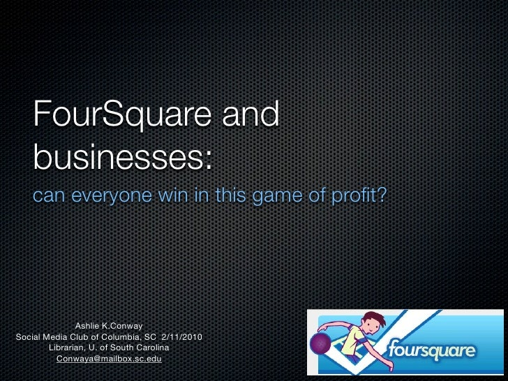 FourSquare and    businesses:    can everyone win in this game of profit?                    Ashlie K.Conway Social Media C...