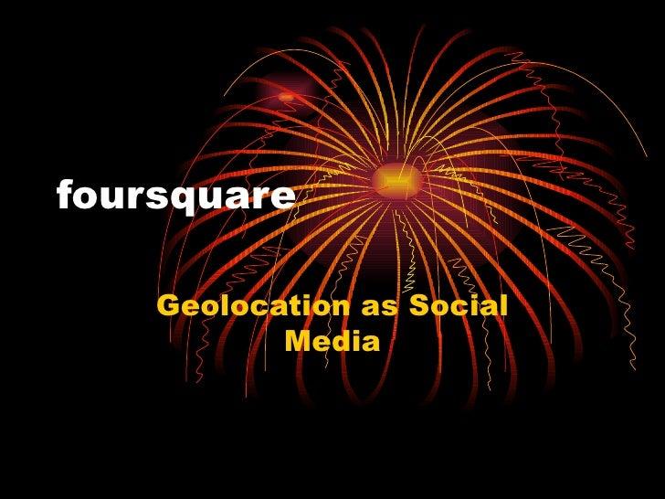 foursquare Geolocation as Social Media