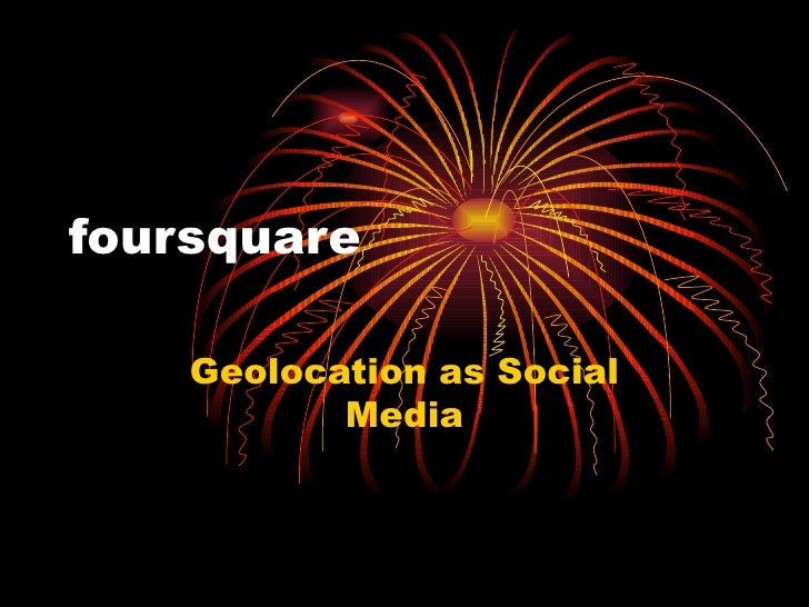 foursquare Geolocation as Social Media