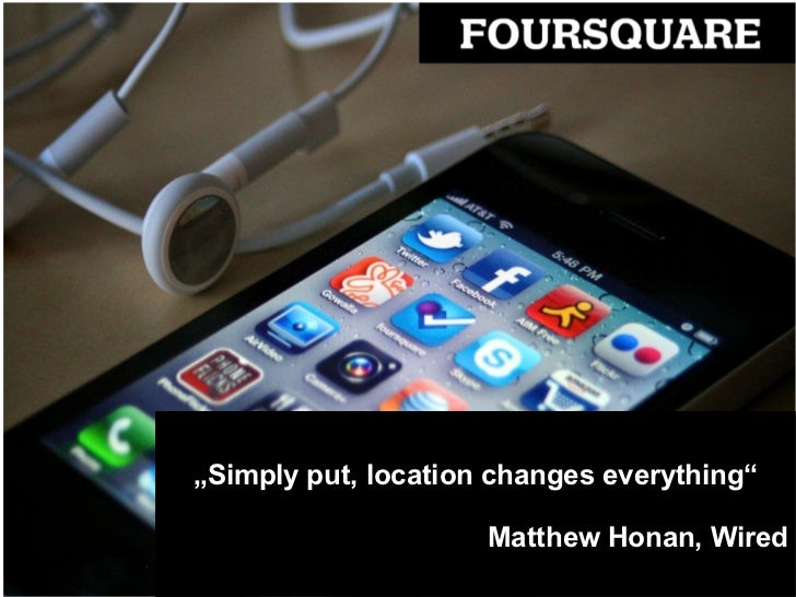 """""""Simply put, location changes everything""""                     Matthew Honan, Wired"""