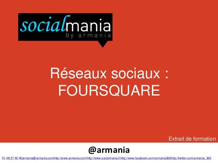 Réseaux sociaux :                                 FOURSQUARE                                                              ...