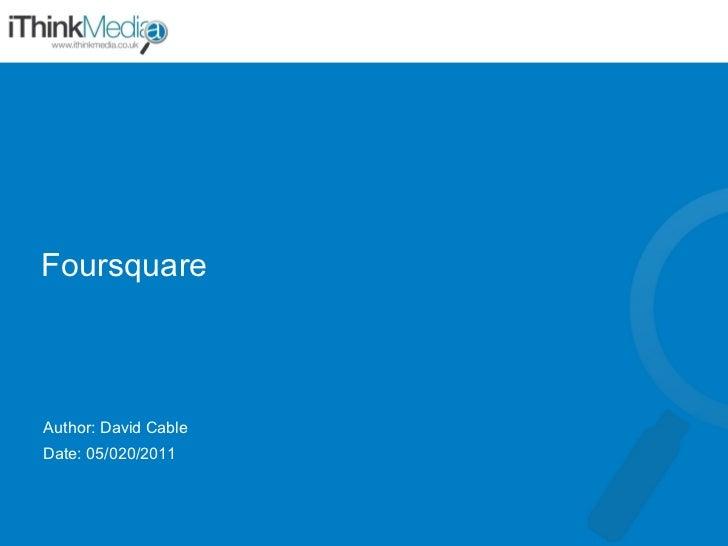 Foursquare Author: David Cable Date: 05/020/2011