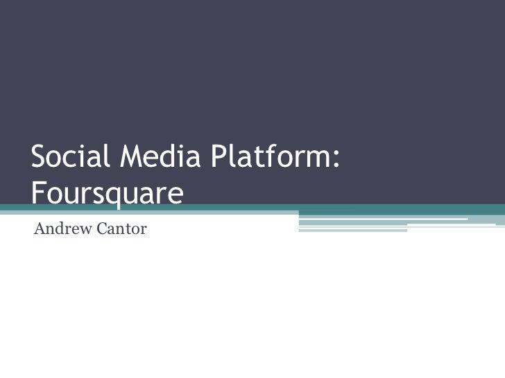 Social Media Platform:FoursquareAndrew Cantor