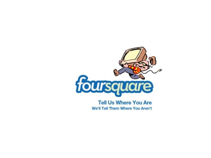 FourSquare (FS) là mạng xã hội địađiểm hoạt động dựa vào phần mềmchạy trên các thiết bị đi động cầm tay.FS ra đời vào 2009...