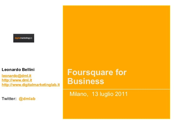 Leonardo Bellinileonardo@dml.it                     Foursquare forhttp://www.dml.ithttp://www.digitalmarketinglab.it   Bus...