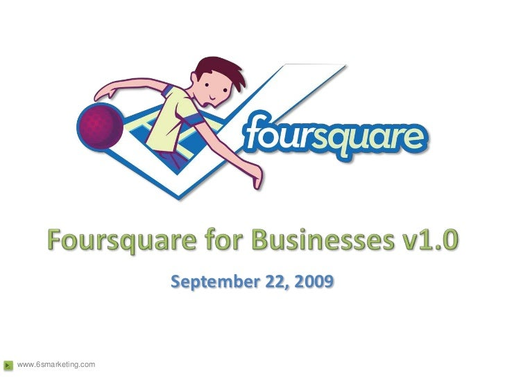 Foursquare for Businesses v1.0<br />September 22, 2009<br />